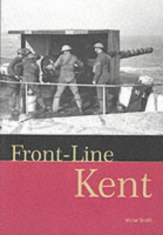 9781901509649: Front-line Kent: Defence Against Invasion from 1400 to the Cold War