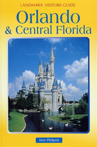 Orlando & Central Florida (Landmark Visitors Guide Orlando & Central Florida): Philpott, ...