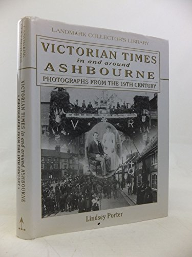 9781901522846: Victorian Times in and Around Ashbourne: Photographs from the 19th Century (Landmark Collector's Library)