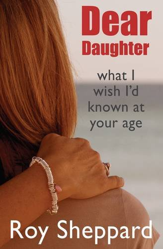 9781901534221: Dear Daughter: What I Wish I'd Known at Your Age