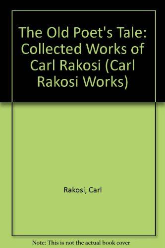 The Old Poet'S Tale: Collected Works Of Carl Rakosi, Vol. 1: Rakosi, Carl