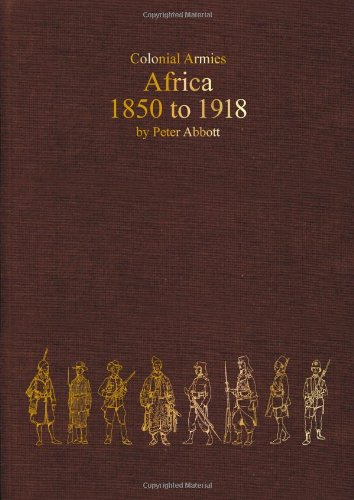 COLONIAL ARMIES IN AFRICA 1850-1918: Organisation, Warfare,: Abbott, Peter
