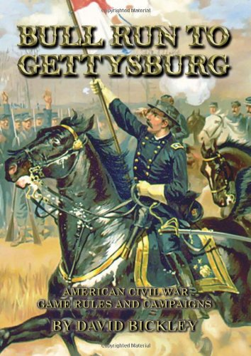 BULL RUN TO GETTYSBURG: American Civil War Rules and Campaigns: David Bickley