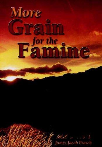 More Grain for the Famine: James Jacob Prasch
