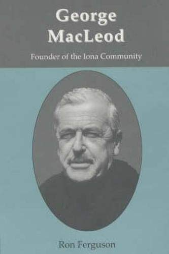 9781901557534: George MacLeod: Founder of the Iona Community - A Biography