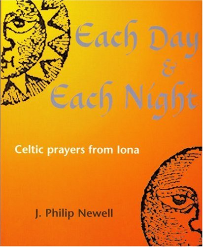 Each Day and Each Night: Celtic Prayers: J. Philip Newell