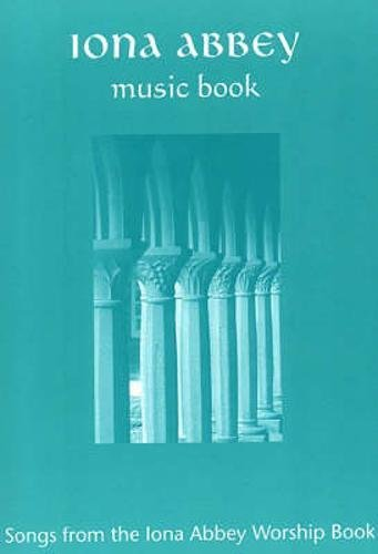"Iona Abbey Music Book: Songs from the "" Iona Abbey Worship Book "": Community Iona"
