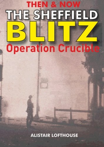 9781901587098: Then & Now The Sheffield Blitz: Operation Crucible