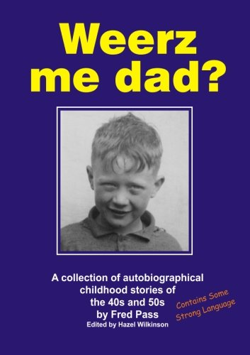 9781901587173: Weerz me dad?: A collection of autobiographical childhood stories of the 40s and 50s