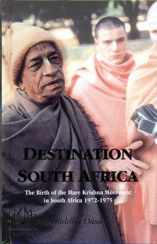 Destination South Africa: The Birth of the Hare Krishna Movement in South Africa, 1972-1975: Riddha...
