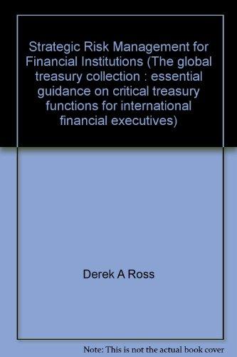 Strategic Risk Management for Financial Institutions (The: Derek A Ross