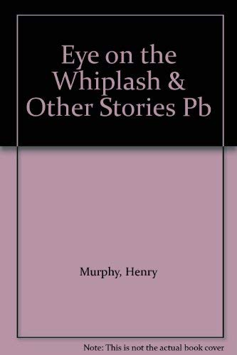 9781901658118: An Eye on the Whiplash and Other Stories