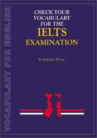 Check Your Vocabulary for the IELTS Examination: Vocabulary for English (Check Your Vocabulary ...
