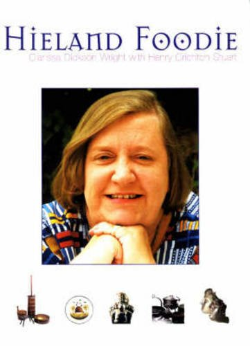 Hieland Foodie: A Culinary Journey with Clarissa Dickson Wright: Clarissa Dickson Wright