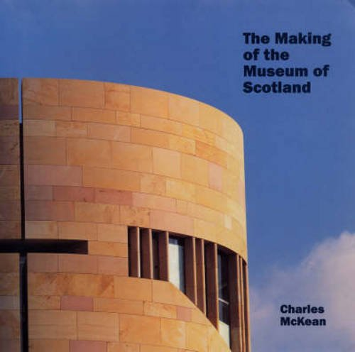 The Making of the Museum of Scotland: McKean, Charles