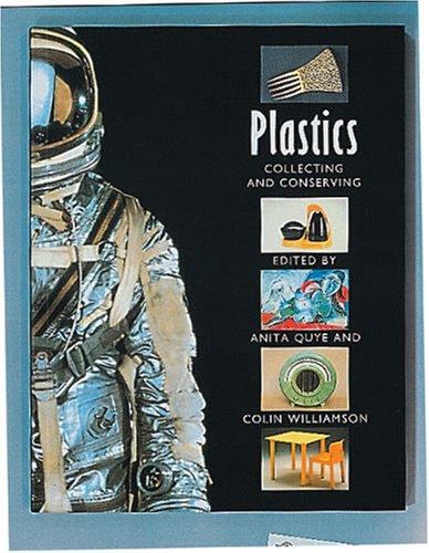 Plastics: Collecting and Conserving: Quye, Anita; Williamson, Colin