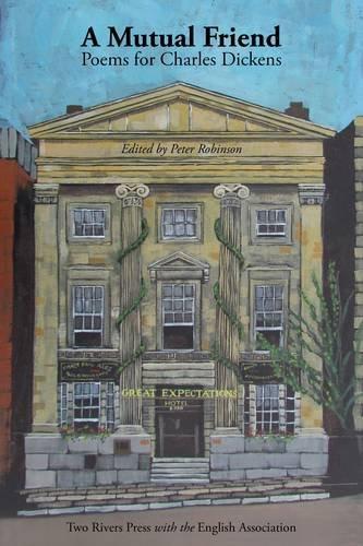A Mutual Friend: Poems for Charles Dickens: Adrian Poole,Alison Brackenbury,C.