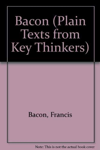 Bacon (Plain Texts from Key Thinkers): Bacon, Francis