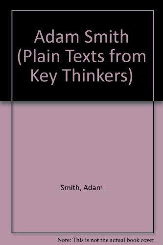 Adam Smith (Plain Texts from Key Thinkers): Smith, Adam