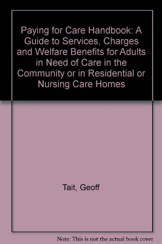 9781901698527: Paying for Care Handbook: A Guide to Services, Charges and Welfare Benefits for Adults in Need of Care in the Community or in Residential or Nursing Care Homes