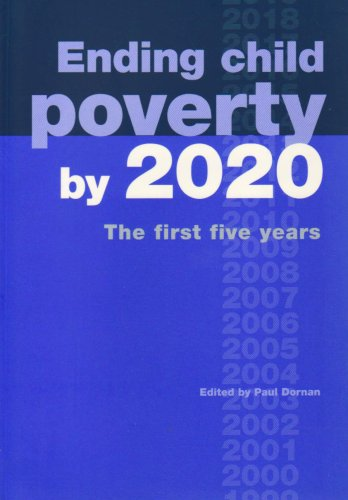 Ending Child Poverty by 2020: The First Five Years: Dornan, Paul