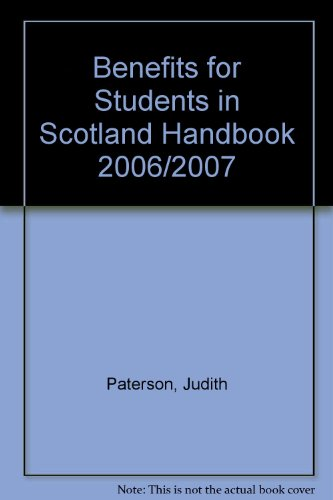 Benefits for Students in Scotland Handbook 2006/2007: Paterson, Judith