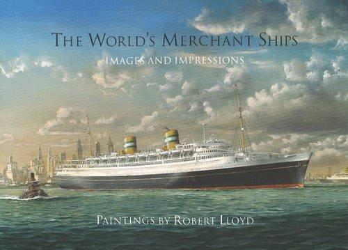 The World's Merchant Ships: Paintings by Robert Lloyd: ILLUSTRATED BY: ROBERT LLOYD