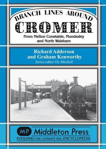 Branch Lines Around Cromer: Adderson, Richard; Kenworthy, Graham