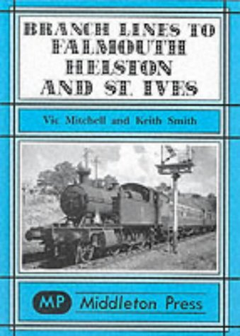 9781901706741: Branch Lines to Falmouth, Helston and St.Ives (Branch Lines S.)