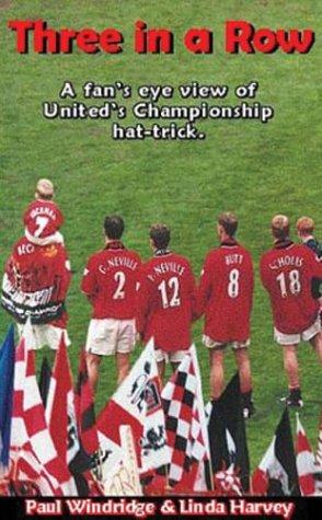 Three in a Row: A Fan's Eye-view of United's Championship Hat-trick: Windridge, Paul; ...