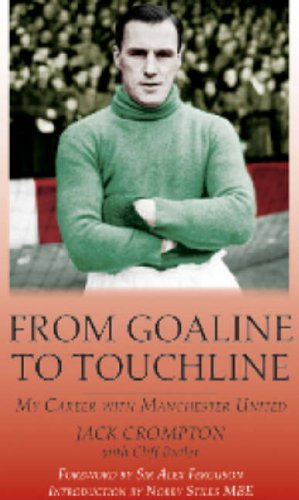 From Goal-Line to Touchline: BY (AUTHOR): JACK CROMPTON, CLIFF BUTLER FOREWORD BY: ALEX FERGUSON ...