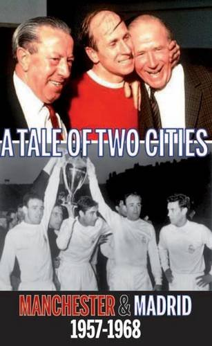 Tale of Two Cities: Manchester & Madrid 1957-1968: Ludden, John