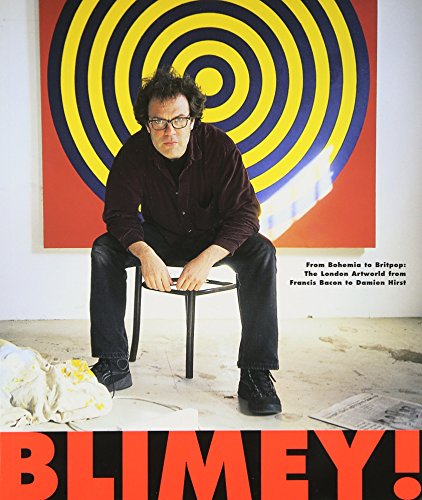 9781901785005: Blimey! from Bohemia to Britpop: The London Artworld from Francis Bacon to Damien Hirst