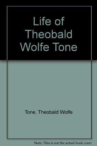 LIFE OF THEOBALD WOLFE TONE: Tone, Theobald Wolfe;