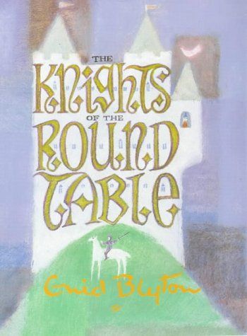 9781901881721: The Knights of the Round Table (Enid Byton, Myths and Legends)