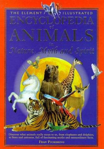 9781901881844: The Element Illustrated Encyclopedia of Animals: In Nature, Myth and Spirit