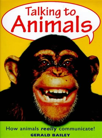 Talking to Animals. How Animals Really Comminicate: Gerald Bailey