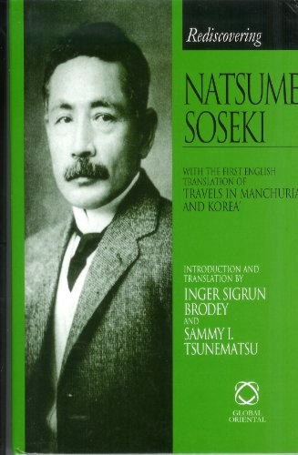 Rediscovering Natsume Soseki: With the First English Translation of Travels in Manchuria and Korea....