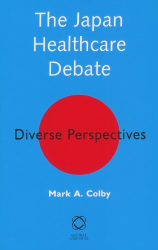 The Japan Healthcare Debate : Diverse Perspectives: Colby, Mark A. {Author} with Steve Ziolkowski {...