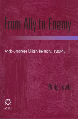 From Ally to Enemy: Anglo-Japanese Military Relations, 1900-45 (Hardback): Philip Towle