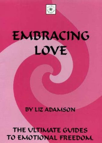 Embracing Love (The ultimate guides to emotional freedom): Adamson, Liz