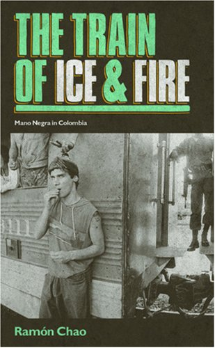 9781901927375: The Train of Ice and Fire: Mano Negra in Colombia [Idioma Inglés]
