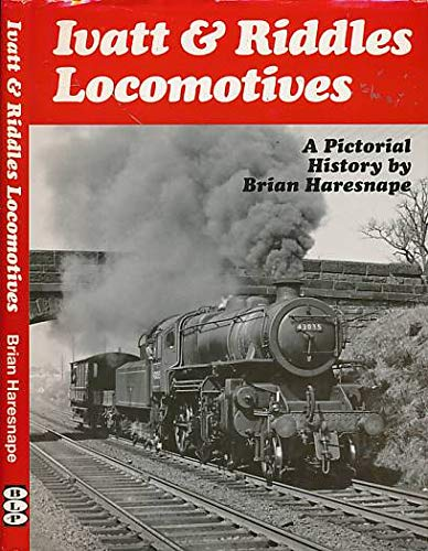 Ivatt & Riddles Locomotives A Pictorial History: Brian Haresnape
