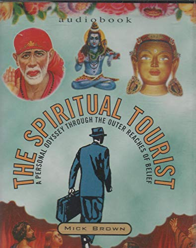 The Spiritual Tourist: A Personal Odyssey Through the Outer Reaches of Belief (1901952959) by Mick Brown