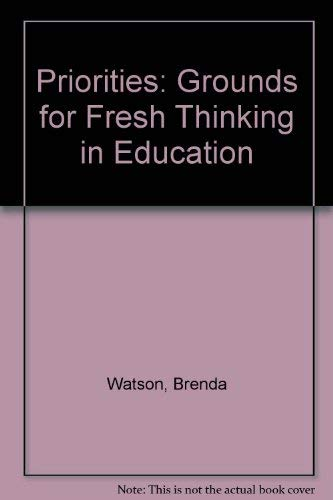 Priorities: Grounds for Fresh Thinking in Education (1901968014) by Brenda Watson; Elizabeth Ashton