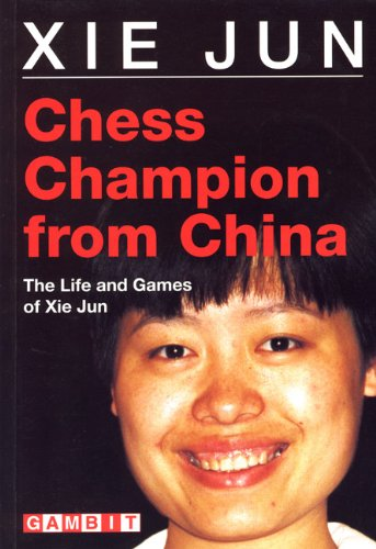 Chess Champion from China: The Life and Games of Xie Jun (Gambit chess): Xie Jun