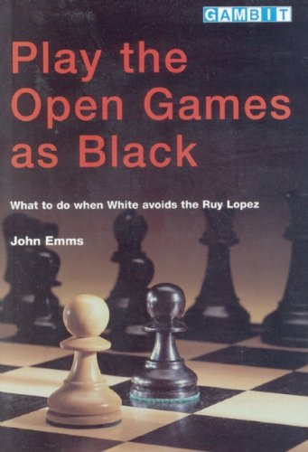 9781901983272: Play the Open Games as Black: What to Do When White Avoids the Ruy Lopez