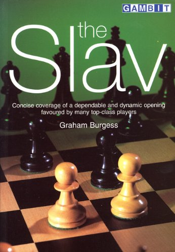 The Slav: Concise coverage of a dependable and dynamic opening favoured by many top-class players (9781901983449) by Burgess, Graham