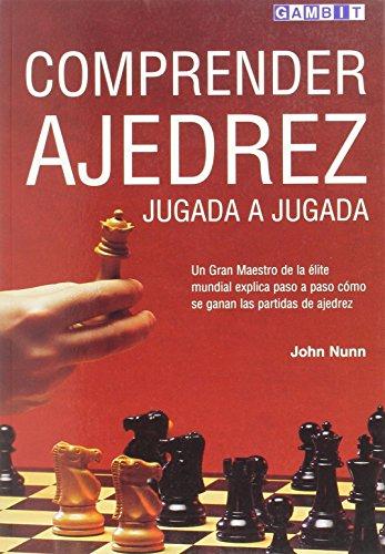 Comprender Ajedrez Jugada a Jugada (Spanish Edition): Nunn, John