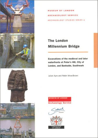 The London Millennium Bridge: Excavation of the Medieval and Later Waterfronts at Peter's Hill...